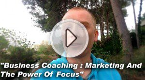 Business Coaching Video : Marketing and the power of focus