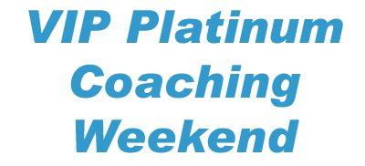 VIP Platinum Coaching Weekend