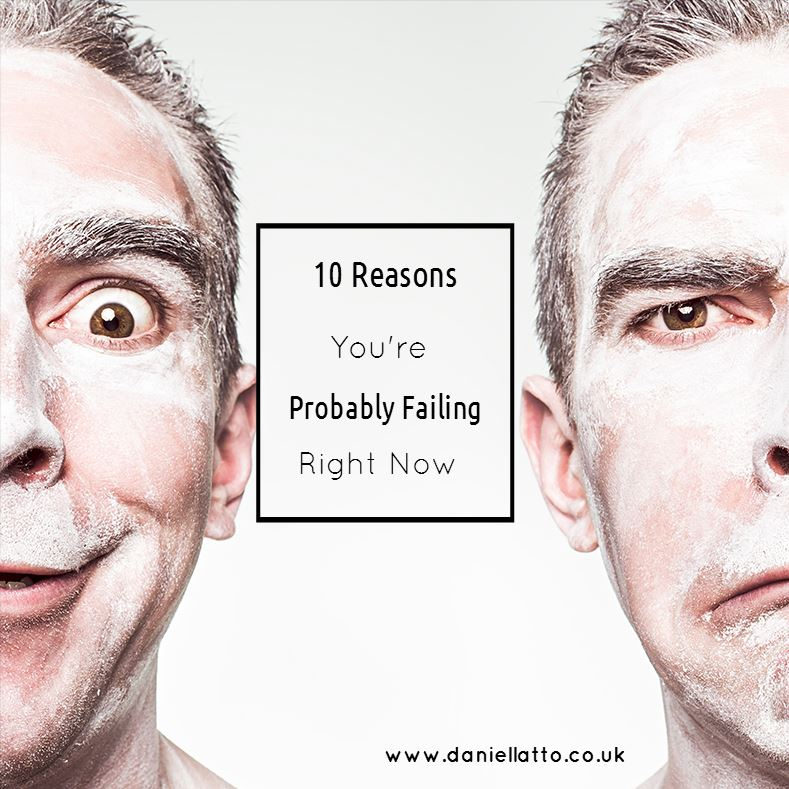 10 Reasons Why you're probably failing right now.